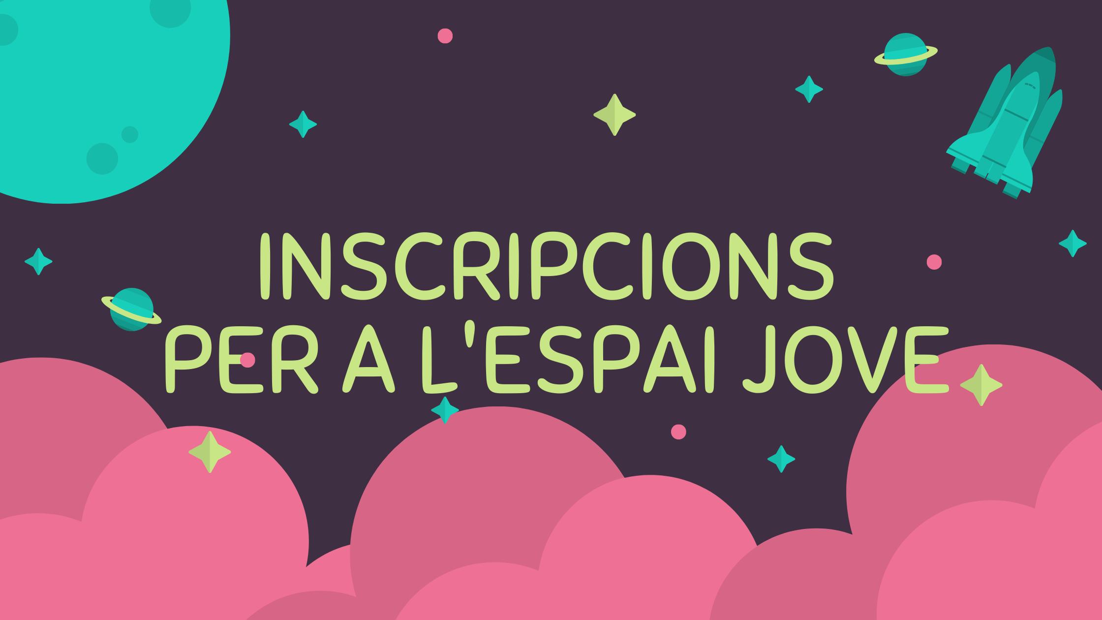 INSCRIPCIONS PER A L'ESPAI JOVE